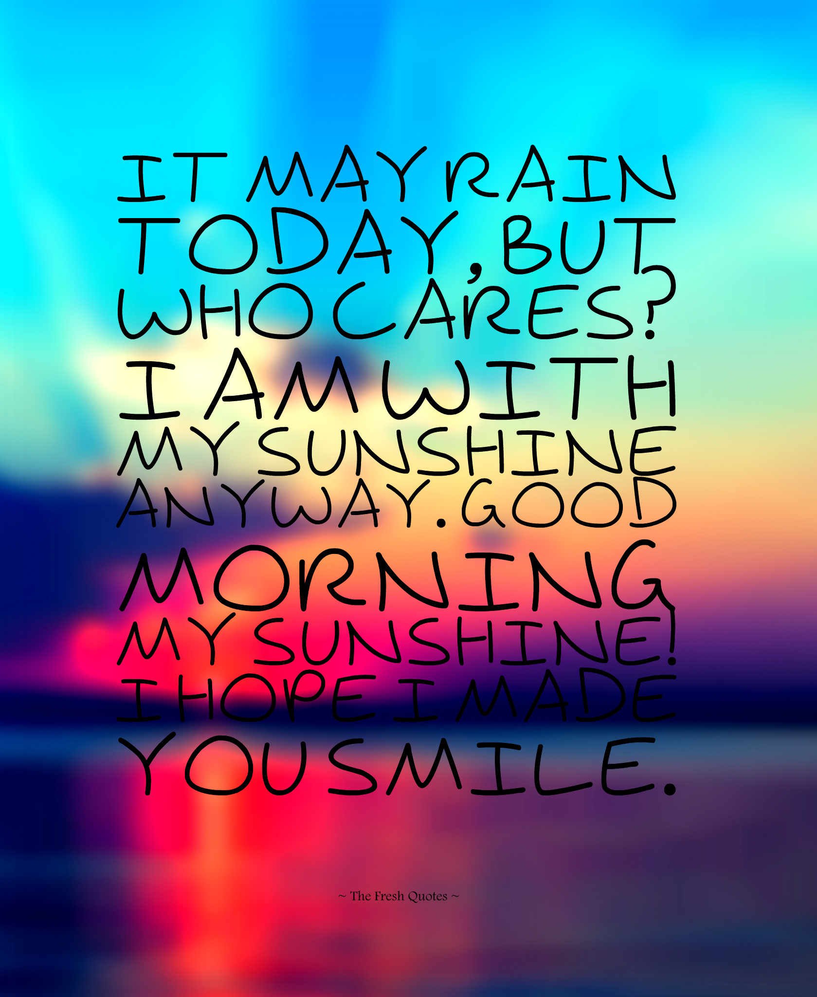 It May Rain Today But Who Cares I Am With My Sunshine Anyway Good