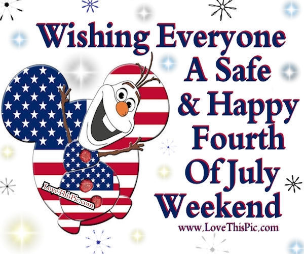 wishing everyone a safe happy fourth of weekend