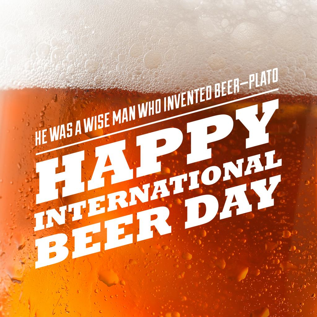 He Was A Wise Man Who Invented Beer Happy International Beer Day