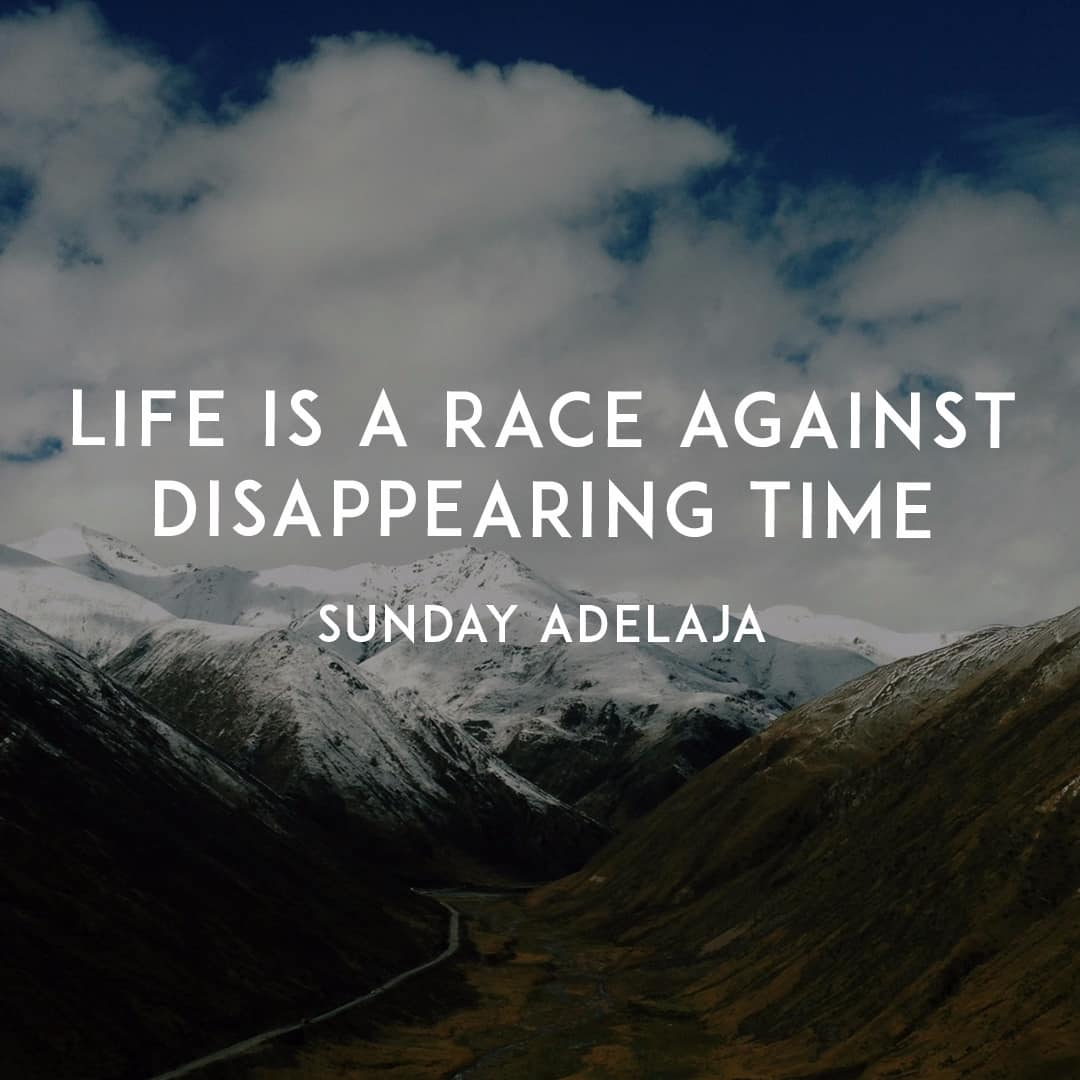 Life Is A Race Against Disappearing Time Sunday Adelaja
