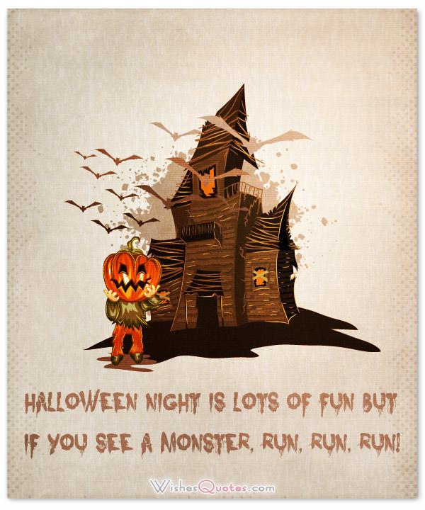 halloween night is loys of fun but if you see a monster, run, run, run