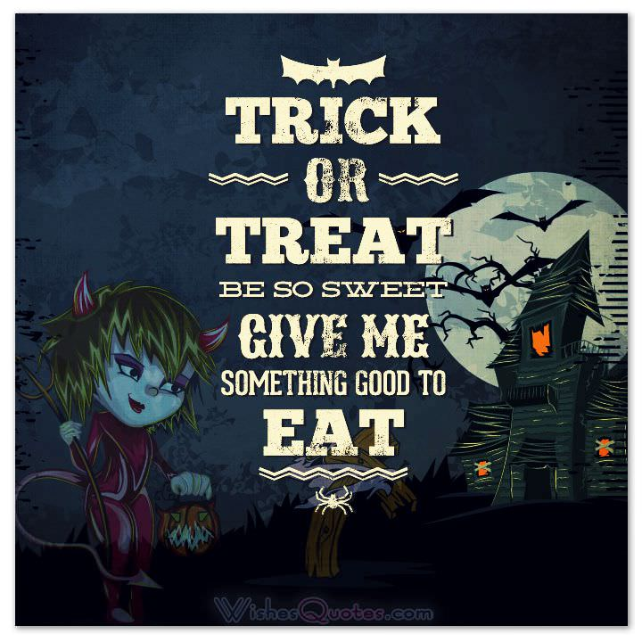 trick or treat be so sweet give me something good to eat happy halloween