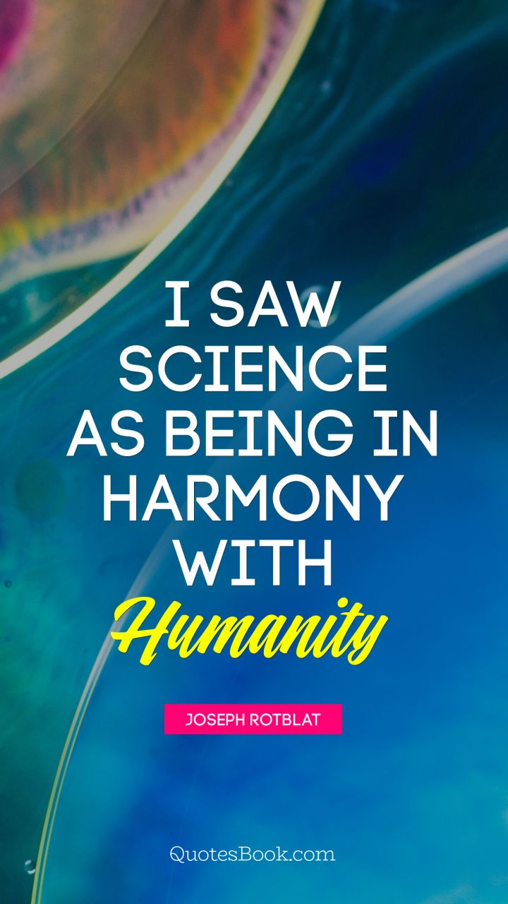 science humanity quotes being saw joseph sayings rotblat harmony knowledge imagination limited encircles einstein important than