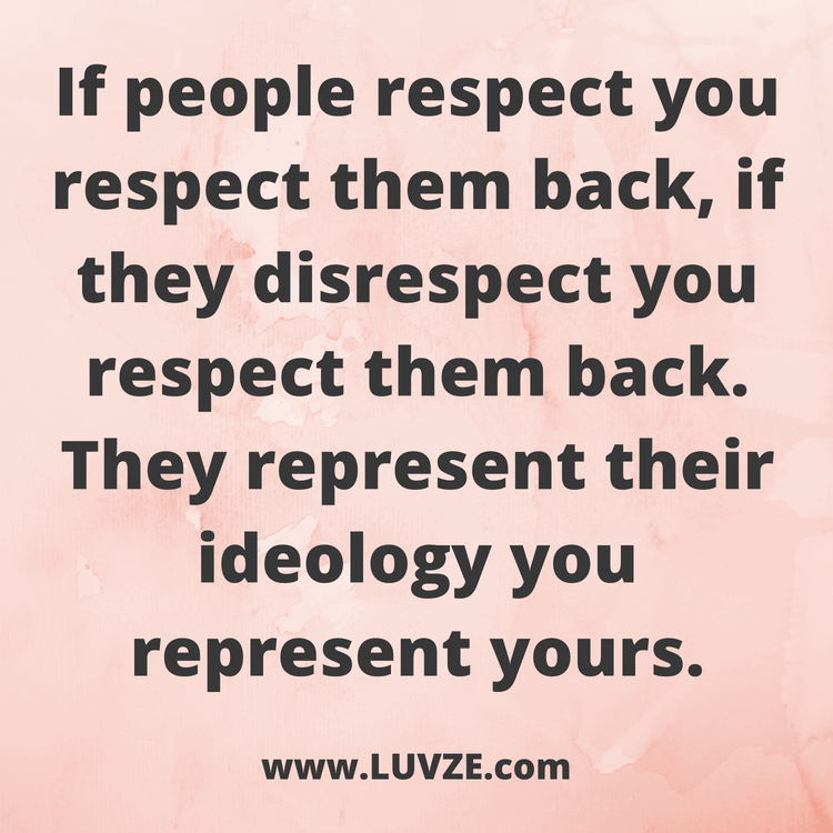 If People Respect You Respect Them Back If They Disrespect You