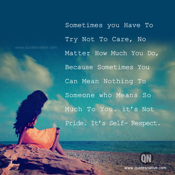 Sometimes You Have To Try Not To Care No Matter How Much You Do