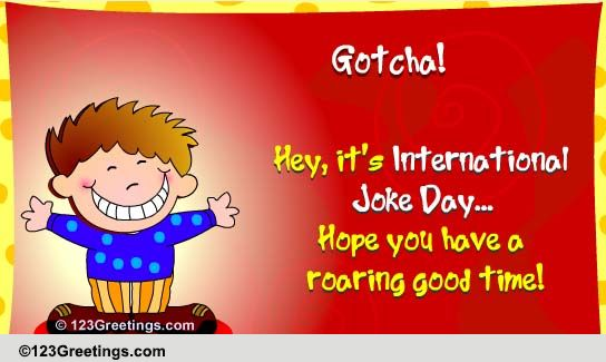 it's international joke day hope you have a roaring good time