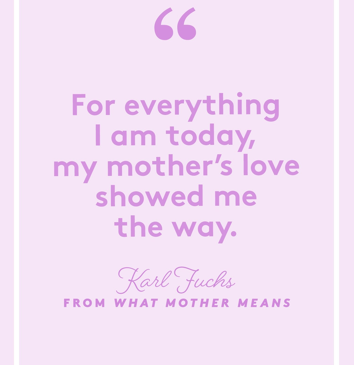 For Everything I Am Today My Mother S Love Showed Me The Way Karl Fuchs